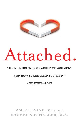 Attached: The New Science of Adult Attachment and How It Can Help You Find – and Keep – Love