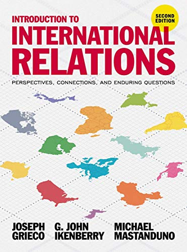Introduction to International Relations: Perspectives, Connections, and Enduring Questions By John Ikenberry, Joseph Grieco, and Michael Mastanduno