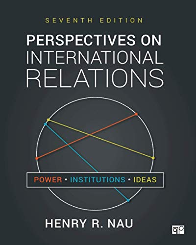 Perspectives on International Relations: Power, Institutions, and Ideas By Henry R. Nau