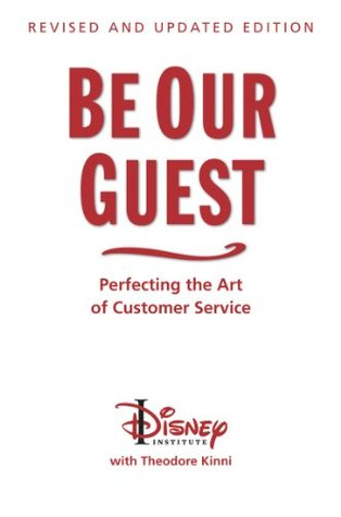Be Our Guest Perfecting the Art of Customer Service by Theodore Kinni
