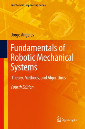 Fundamentals of Robotic Mechanical Systems: Theory, Methods, and Algorithms By Jorge Angeles