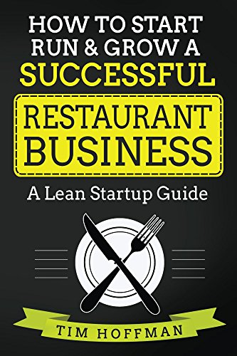 How to Start, Run & Grow a Successful Restaurant Business: A Lean Startup Guide by Tim Hoffman