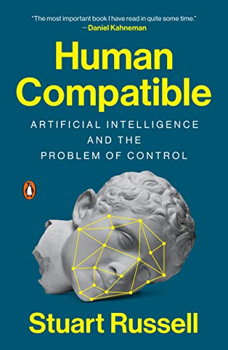 Human Compatible: Artificial Intelligence and the Problem of Control By Stuart Russell