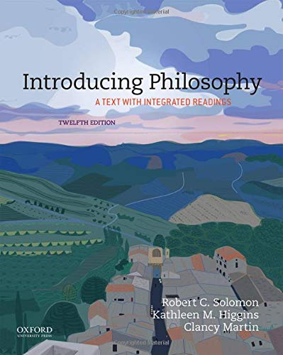 Introducing Philosophy A Text with Integrated Readings by Robert C. Solomon, Kathleen M. Higgins and Clancy Martin