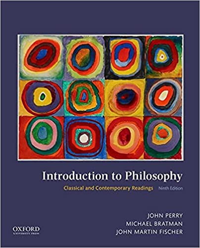 Introduction to Philosophy Classical and Contemporary Readings by John Perry, Michael Bratman and John Martin Fischer