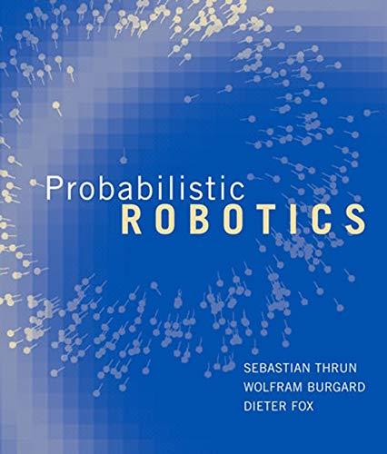 Probabilistic Robotics By Sebastian Thrun, Wolfram Burgard and Dieter Fox