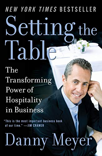 Setting the Table The Transforming Power of Hospitality in Business by Danny Meyer