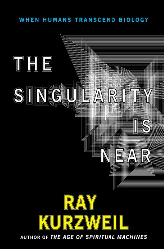 The Singularity Is Near: When Humans Transcend Biology By Ray Kurzweil